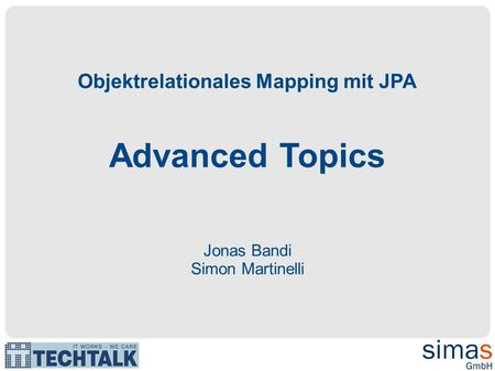 Objektrelationales Mapping mit JPA Advanced Topics Jonas Bandi Simon Martinelli.