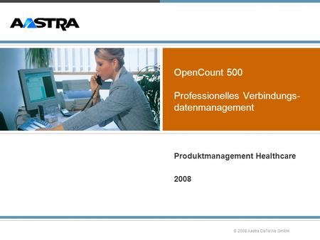 © 2008 Aastra DeTeWe GmbH. OpenCount 500 Professionelles Verbindungs- datenmanagement Produktmanagement Healthcare 2008.