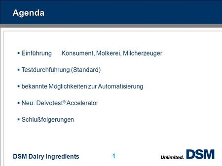 DSM Dairy Ingredients 0 Kempten, 29. April 2009 Maike Peper Hemmstofftests im modernen Labor: Möglichkeiten zur Automatisierung InterLab Fachkongress.