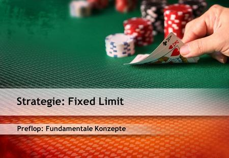 Preflop: Fundamentale Konzepte Strategie: Fixed Limit.