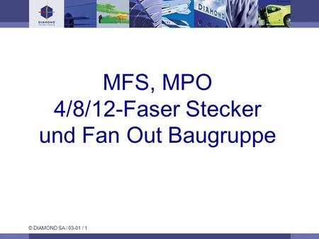 © DIAMOND SA / 03-01 / 1 MFS, MPO 4/8/12-Faser Stecker und Fan Out Baugruppe.