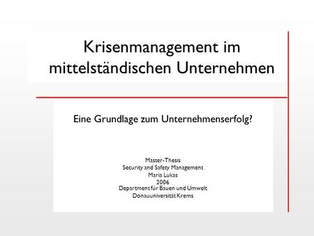Krisenmanagement im mittelständischen Unternehmen __________________________ Eine Grundlage zum Unternehmenserfolg? Master-Thesis Security and Safety Management.