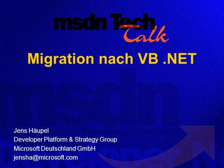Migration nach VB.NET Jens Häupel Developer Platform & Strategy Group Microsoft Deutschland GmbH