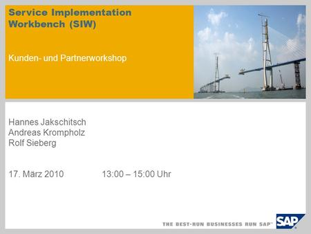 Service Implementation Workbench (SIW) Kunden- und Partnerworkshop Hannes Jakschitsch Andreas Krompholz Rolf Sieberg 17. März 201013:00 – 15:00 Uhr.
