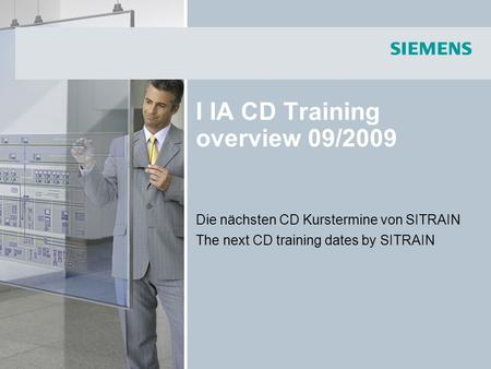I IA CD Training overview 09/2009 Die nächsten CD Kurstermine von SITRAIN The next CD training dates by SITRAIN.