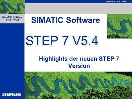 Automation and Drives SIMATIC Software STEP 7 V5.4 Highlights der neuen STEP 7 Version SIMATIC Software.