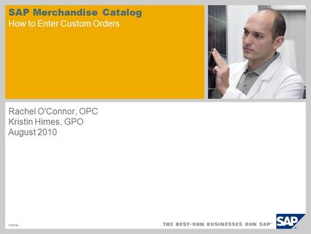 Internal SAP Merchandise Catalog How to Enter Custom Orders Rachel O'Connor, OPC Kristin Himes, GPO August 2010.