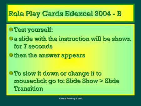 Edexcel Role Play B 2004 Role Play Cards Edexcel 2004 - B Test yourself: Test yourself: a slide with the instruction will be shown for 7 seconds a slide.