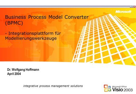 Business Process Model Converter (BPMC) - Integrationsplattform für Modellierungswerkzeuge integrative process management solutions Dr. Wolfgang Hoffmann.