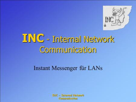 INC - Internal Network Communication Instant Messenger für LANs.
