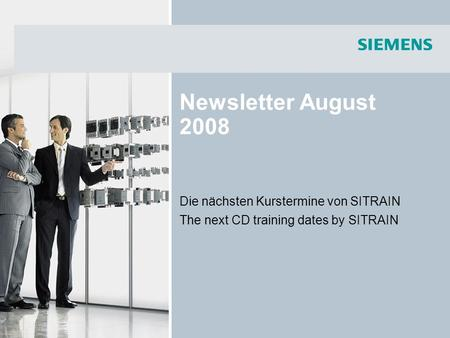 Newsletter August 2008 Die nächsten Kurstermine von SITRAIN The next CD training dates by SITRAIN.