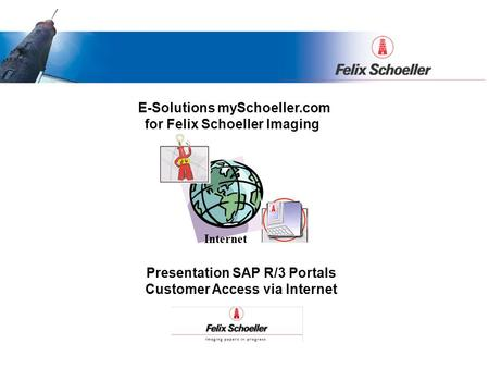 Presentation SAP R/3 Portals Customer Access via Internet E-Solutions mySchoeller.com for Felix Schoeller Imaging Internet.
