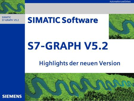 Automation and Drives SIMATIC S7-GRAPH V5.2 S7-GRAPH V5.2 Highlights der neuen Version SIMATIC Software.
