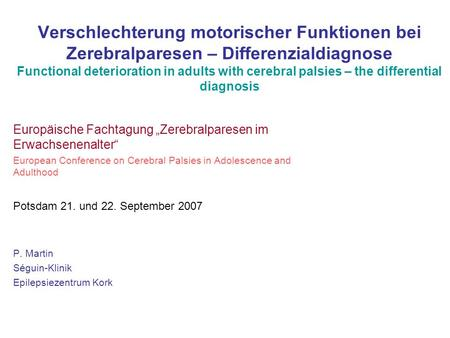 Verschlechterung motorischer Funktionen bei Zerebralparesen – Differenzialdiagnose Functional deterioration in adults with cerebral palsies – the differential.