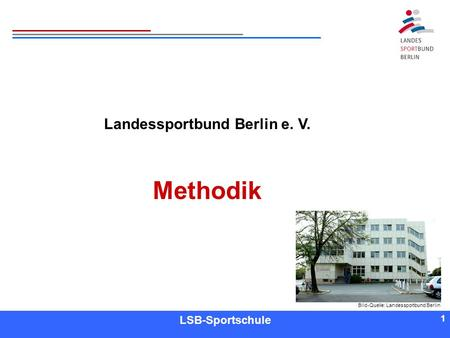 1 1 Referent LSB-Sportschule 1 Landessportbund Berlin e. V. Methodik Bild-Quelle: Landessportbund Berlin.