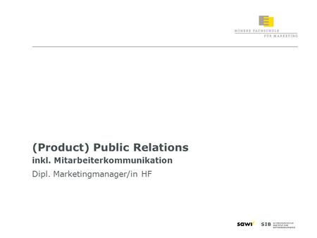 1 (Product) Public Relations inkl. Mitarbeiterkommunikation Dipl. Marketingmanager/in HF.