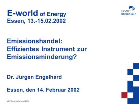 AS-P_E-world of energy 140202 1 E-world of Energy Essen, 13.-15.02.2002 Emissionshandel: Effizientes Instrument zur Emissionsminderung? Dr. Jürgen Engelhard.