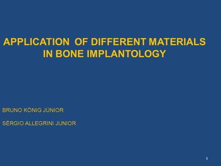 APPLICATION OF DIFFERENT MATERIALS IN BONE IMPLANTOLOGY