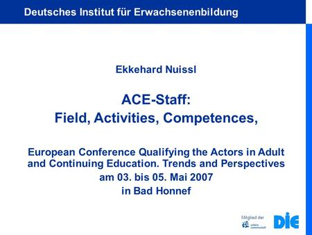 Ekkehard Nuissl ACE-Staff: Field, Activities, Competences, European Conference Qualifying the Actors in Adult and Continuing Education. Trends and Perspectives.