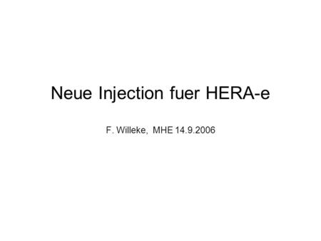 Neue Injection fuer HERA-e F. Willeke, MHE 14.9.2006.