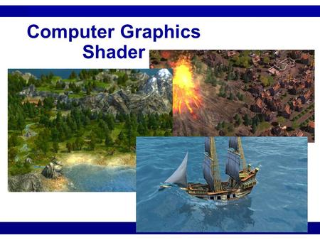 Computer Graphics: Shader Computer Graphics Shader.