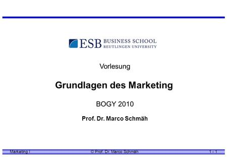 Marketing I© Prof. Dr. Marco Schmäh1 - 1 Vorlesung Grundlagen des Marketing BOGY 2010 Prof. Dr. Marco Schmäh.