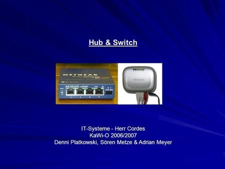 Hub & Switch IT-Systeme - Herr Cordes KaWi-O 2006/2007