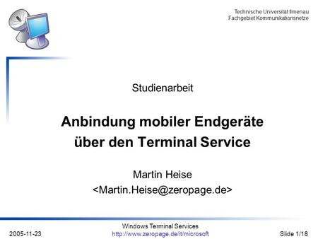 Technische Universität Ilmenau Fachgebiet Kommunikationsnetze 2005-11-23 Windows Terminal Services  1/18 Studienarbeit.
