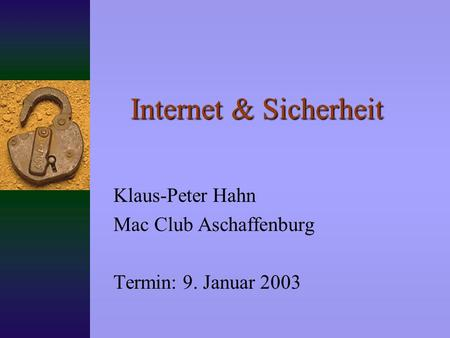 Internet & Sicherheit Klaus-Peter Hahn Mac Club Aschaffenburg Termin: 9. Januar 2003.