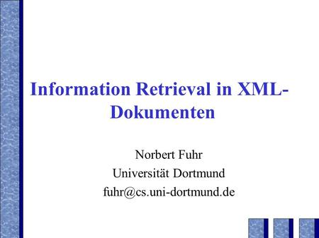 Information Retrieval in XML- Dokumenten Norbert Fuhr Universität Dortmund