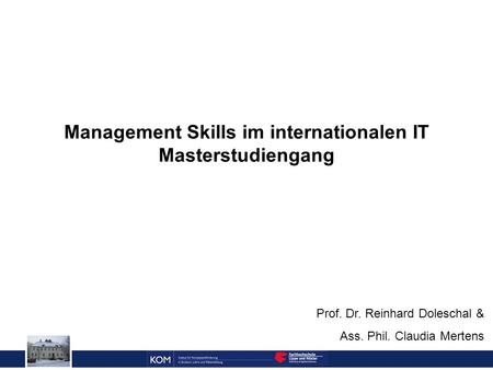 Prof. Dr. Reinhard Doleschal Management Skills im internationalen IT Masterstudiengang Prof. Dr. Reinhard Doleschal & Ass. Phil. Claudia Mertens.