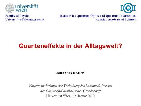Quanteneffekte in der Alltagswelt? Faculty of Physics University of Vienna, Austria Institute for Quantum Optics and Quantum Information Austrian Academy.