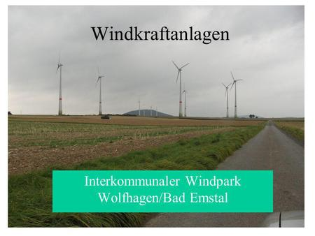 Windkraftanlagen Interkommunaler Windpark Wolfhagen/Bad Emstal.