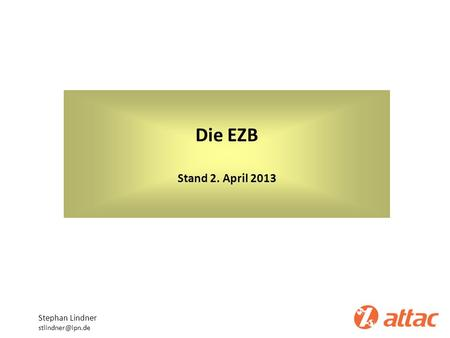 Die EZB Stand 2. April 2013 Stephan Lindner