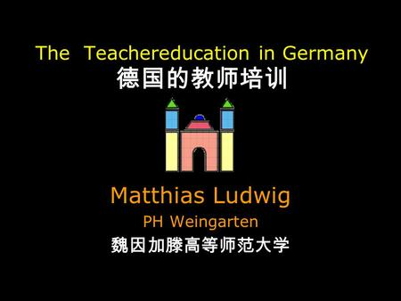 The Teachereducation in Germany Matthias Ludwig PH Weingarten.