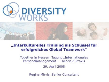 Interkulturelles Training als Schüssel für erfolgreiches Global Teamwork Together in Hessen: Tagung Internationales Personalmanagement – Theorie & Praxis.