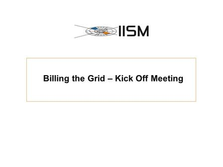 Billing the Grid – Kick Off Meeting. Billing the Grid – Kick Off Meeting – 04.08.2006 Folie 2 Agenda UhrzeitThemaZuständigkeit 11.00-11.15Begrüßung &
