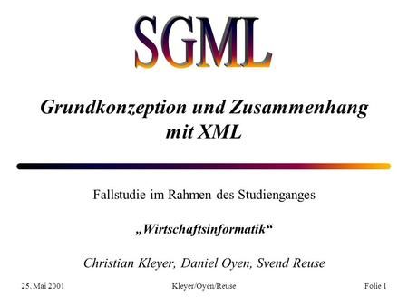25. Mai 2001Kleyer/Oyen/ReuseFolie 1 Fallstudie im Rahmen des Studienganges Wirtschaftsinformatik Christian Kleyer, Daniel Oyen, Svend Reuse Grundkonzeption.