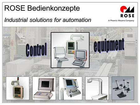 ROSE Bedienkonzepte Industrial solutions for automation.