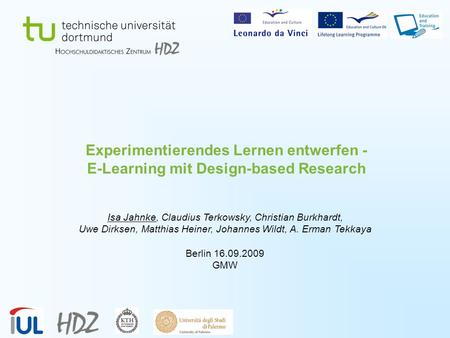 Experimentierendes Lernen entwerfen - E-Learning mit Design-based Research Isa Jahnke, Claudius Terkowsky, Christian Burkhardt, Uwe Dirksen, Matthias.