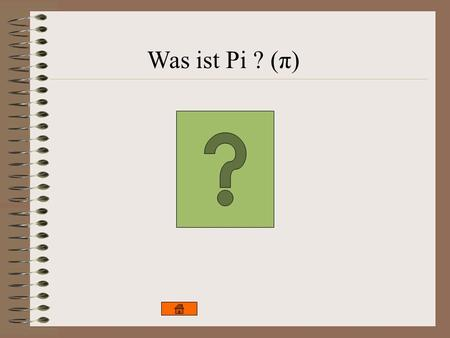 Was ist Pi ? (π).