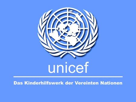 Unicef Das Kinderhilfswerk der Vereinten Nationen.