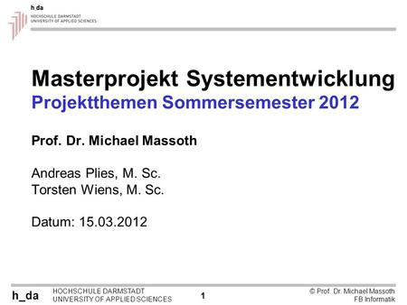 H_da HOCHSCHULE DARMSTADT UNIVERSITY OF APPLIED SCIENCES 1 © Prof. Dr. Michael Massoth FB Informatik Masterprojekt Systementwicklung Projektthemen Sommersemester.