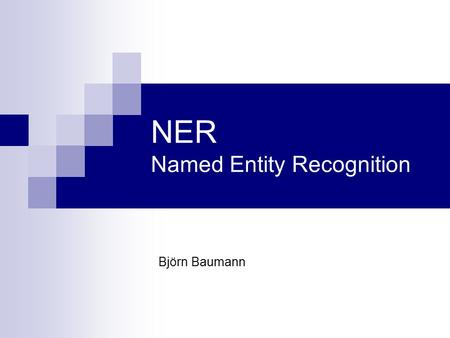 NER Named Entity Recognition Björn Baumann. PG 520: Intelligence Services [Named Entity Recognition]2 09.10.2007 Gliederung 1. Definition & Zielsetzung.