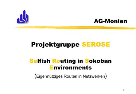 1 AG-Monien Projektgruppe SEROSE Selfish Routing in Sokoban Environments ( Eigennütziges Routen in Netzwerken )