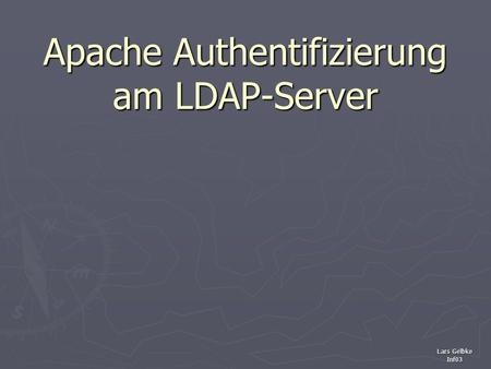 Lars Gelbke Inf03 Apache Authentifizierung am LDAP-Server.