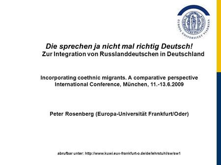 Die sprechen ja nicht mal richtig Deutsch! Zur Integration von Russlanddeutschen in Deutschland Incorporating coethnic migrants. A comparative perspective.