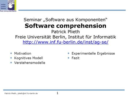 "Seminar ""Software aus Komponenten"" Software comprehension Patrick Plieth Freie Universität Berlin, Institut für Informatik http://www.inf.fu-berlin.de/inst/ag-se/"