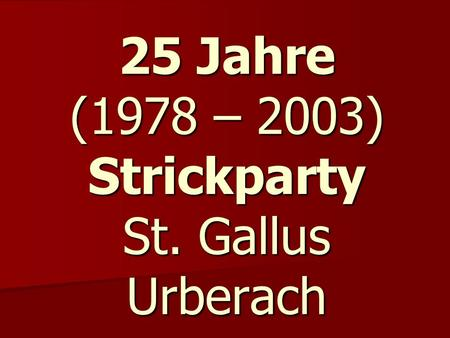 25 Jahre (1978 – 2003) Strickparty St. Gallus Urberach
