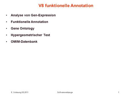 8. Vorlesung SS 2011Softwarewerkzeuge1 V8 funktionelle Annotation Analyse von Gen-Expression Funktionelle Annotation Gene Ontology Hypergeometrischer Test.